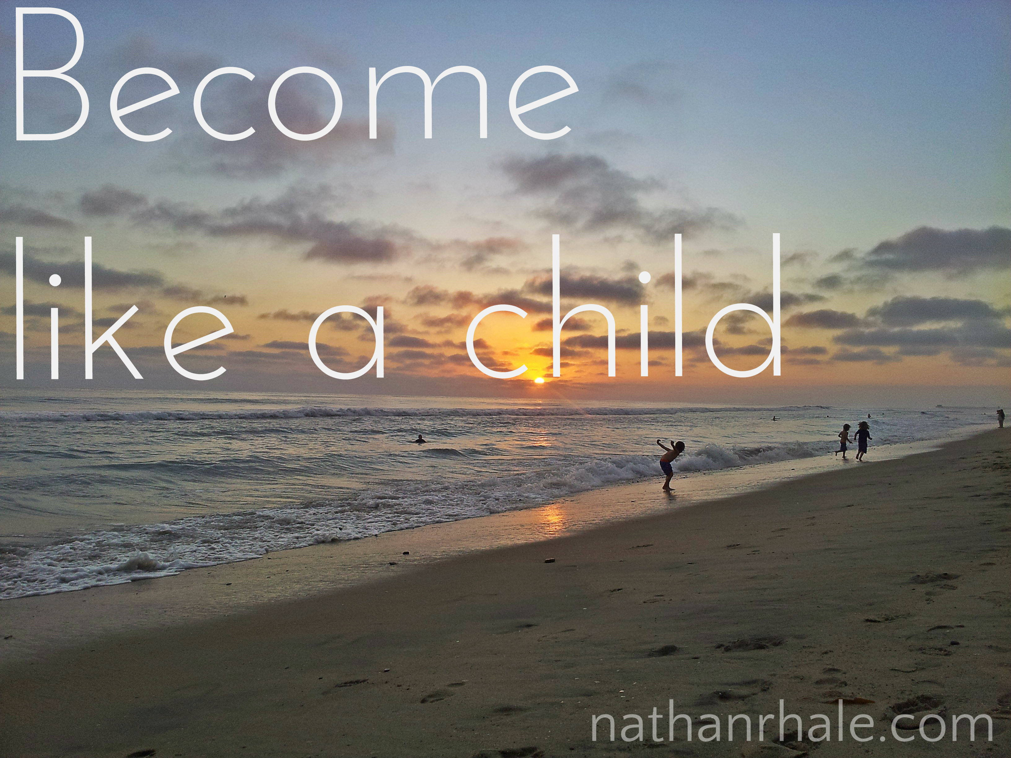Become like a child